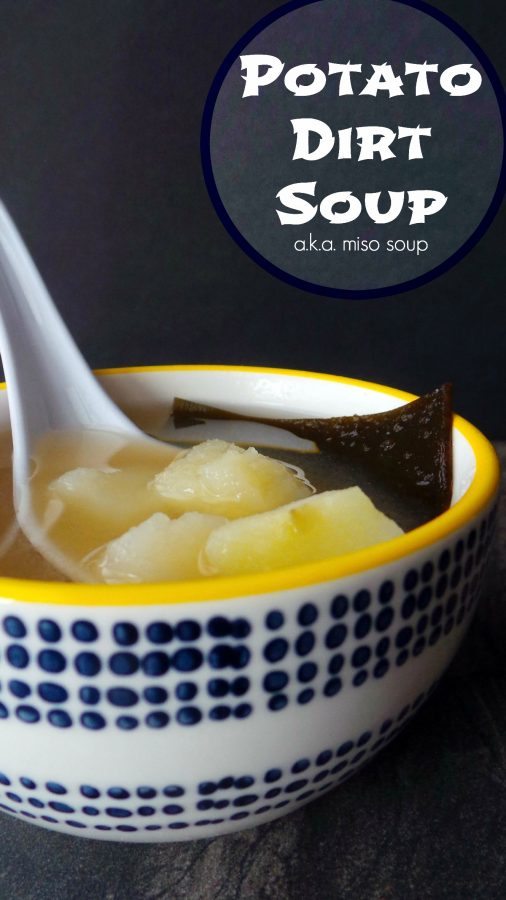Potato Dirt Soup (a.k.a. Miso Soup)